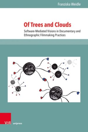 Of Trees and Clouds. Software-Mediated Visions in Documentary and Ethnographic Filmmaking Practices